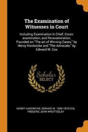 The Examination of Witnesses in Court by Henry Hardwicke