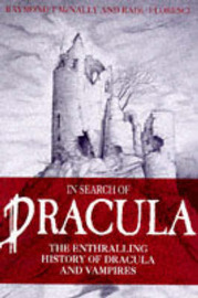 In Search of Dracula: History of Dracula and Vampires by Radu Florescu