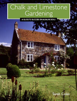 Chalk and Limestone Gardening: A Guide to Success on Alkaline Soils by Sarah Coles image