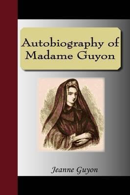 Autobiography of Madame Guyon by Jeanne Guyon