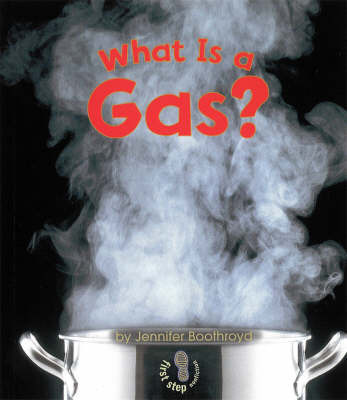 What Is A Gas? by Jennifer Boothroyd