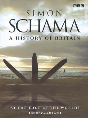 A History of Britain: v.1: At the Edge of the World? - 3000 BC-AD 1603 by Simon Schama
