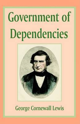 Government of Dependencies by George Cornwall-Lewis