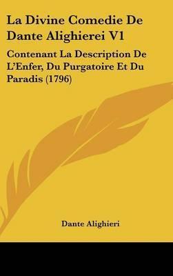 La Divine Comedie De Dante Alighierei V1: Contenant La Description De L'Enfer, Du Purgatoire Et Du Paradis (1796) by Dante Alighieri