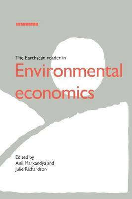 The Earthscan Reader in Environmental Economics by Anil Markandya