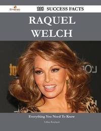 Raquel Welch 138 Success Facts - Everything You Need to Know about Raquel Welch by Lillian Rowland