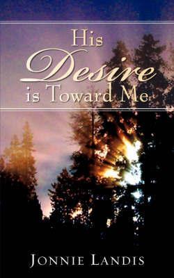His Desire Is Toward Me by Jonnie, Landis
