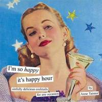 Im So Happy its Happy Hour Sinfully Delicious Cocktails for Any Occasion by Anne Taintor