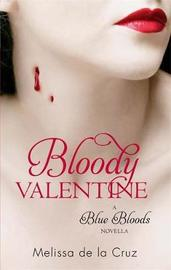 Bloody Valentine: A Blue Bloods Novella by Melissa De La Cruz