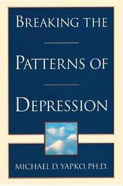 Breaking The Patterns Of Depression by Michael Yapko