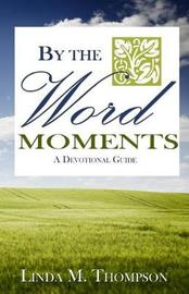 By the Word Moments by Linda M Thompson image