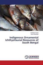 Indigenous Ornamental Ichthyofaunal Resources of South Bengal by Gupta Sandipan