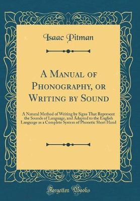 A Manual of Phonography, or Writing by Sound by Isaac Pitman