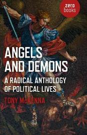 Angels and Demons: A Radical Anthology of Political Lives by Tony McKenna