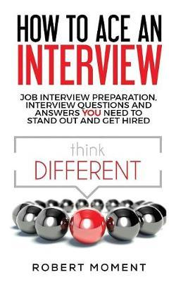 How to Ace an Interview by Robert Moment