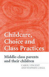 Childcare, Choice and Class Practices by Carol Vincent