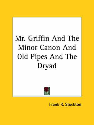 Mr. Griffin and the Minor Canon and Old Pipes and the Dryad by Frank .R.Stockton image