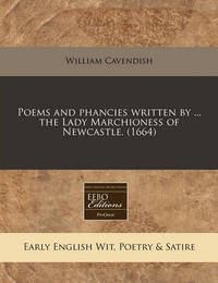 Poems and Phancies Written by ... the Lady Marchioness of Newcastle. (1664) by William Cavendish