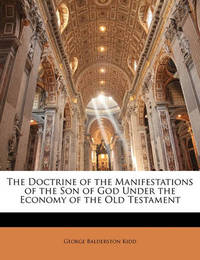 The Doctrine of the Manifestations of the Son of God Under the Economy of the Old Testament by George Balderston Kidd