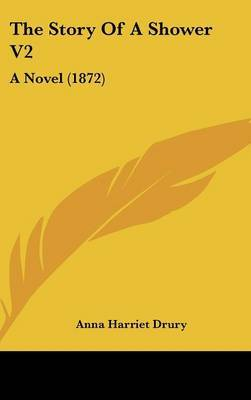 The Story of a Shower V2: A Novel (1872) by Anna Harriet Drury image