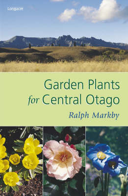 Garden Plants for Central Otago by Ralph Markby