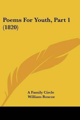 Poems For Youth, Part 1 (1820) by A Family Circle