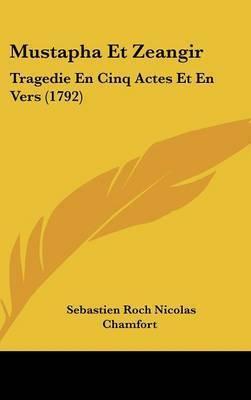 Mustapha Et Zeangir: Tragedie En Cinq Actes Et En Vers (1792) by Sebastien Roch Nicolas Chamfort