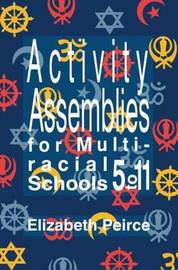 Activity Assemblies For Multi-Racial Schools 5-11 by Elizabeth Peirce