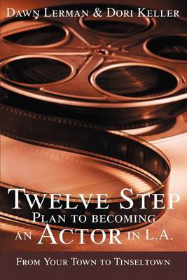 Twelve Step Plan to Becoming an Actor in L.A.New 2004 Edition by Dawn Lerman image