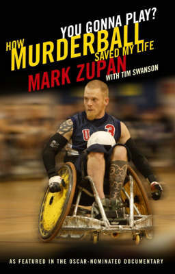 Murderball: The Sport That Saved My Life by Mark Zupan