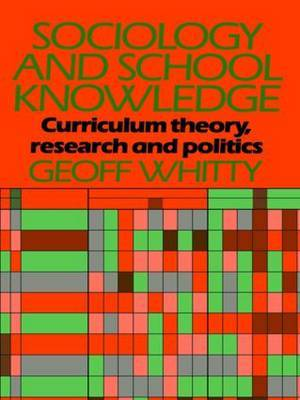 Sociology and School Knowledge by Geoff Whitty