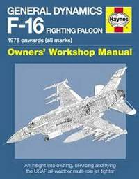 Haynes F-16 Fighting Falcon Owners Workshop Manual by Steve Davies
