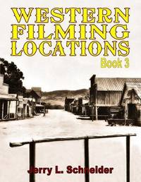 Western Filming Locations Book 3 by Jerry L Schneider