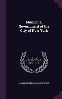 Municipal Government of the City of New York by Abigail Gunn Baker image