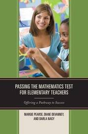 Passing the Mathematics Test for Elementary Teachers by Margie Pearse