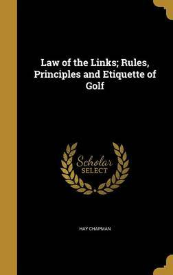 Law of the Links; Rules, Principles and Etiquette of Golf by Hay Chapman image