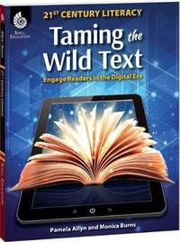 Taming the Wild Text: Literacy Strategies for Today's Reader by Pam Allyn