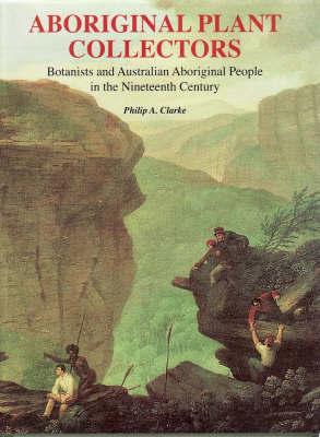 Aboriginal Plant Collectors by Philip A Clarke
