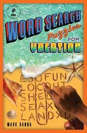Word Search Puzzles for Vacation by Mark Danna