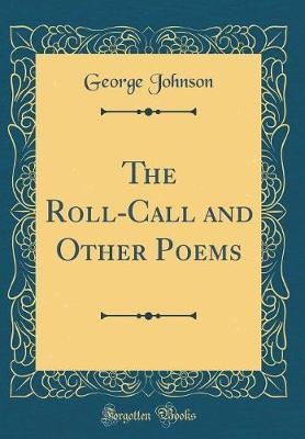 The Roll-Call and Other Poems (Classic Reprint) by George Johnson