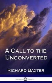 A Call to the Unconverted (Hardcover) by Richard Baxter