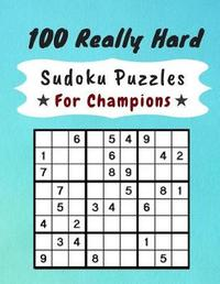 100 Really Hard Sudoku Puzzles for Champions by Sandy Brown