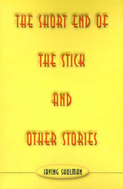 The Short End of the Stick and Other Stories by Irving Shulman