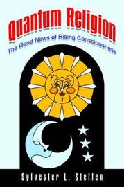 Quantum Religion: the Good News of Rising Consciousness by Sylvester L. Steffen image