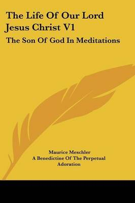 The Life of Our Lord Jesus Christ V1: The Son of God in Meditations by Maurice Meschler image
