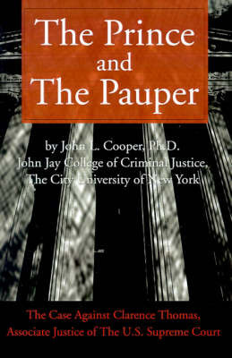 The Prince and the Pauper: The Case Against Clarence Thomas, Associate Justice of the U.S. Supreme Court by John L. Cooper