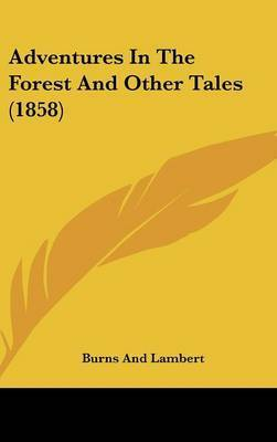 Adventures In The Forest And Other Tales (1858) by Burns and Lambert