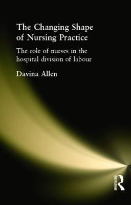 The Changing Shape of Nursing Practice by Davina Allen image