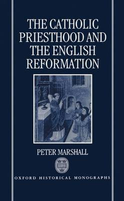 The Catholic Priesthood and the English Reformation by Peter Marshall image