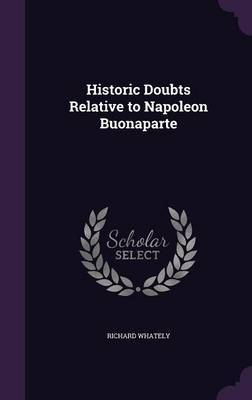 Historic Doubts Relative to Napoleon Buonaparte by Richard Whately image